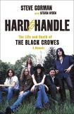 Steve Gorman Hard To Handle The Life And Death Of The Black Crowes A Memoir
