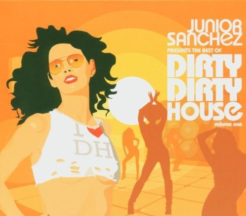 Junior Sanchez Vol. 1 Best Of Dirty Dirty Hou