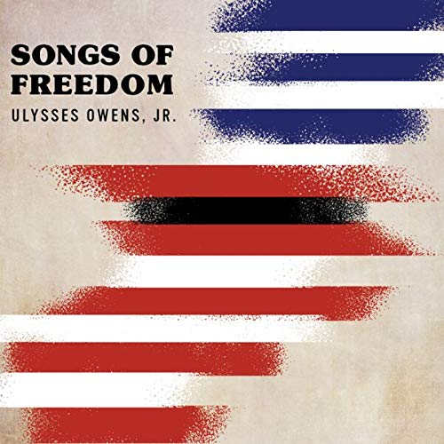 Ulysses Owens Jr. Songs Of Freedom