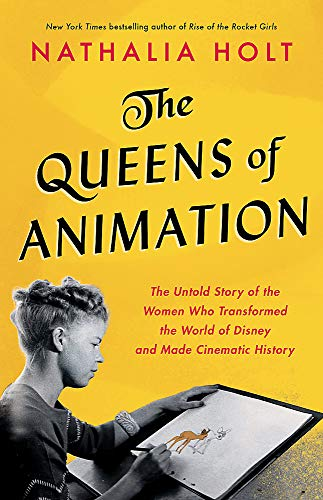 nathalia-holt-the-queens-of-animation-the-untold-story-of-the-women-who-transformed-the