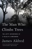 James Aldred The Man Who Climbs Trees The Lofty Adventures Of A Wildlife Cameraman