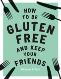 Anna Barnett How To Be Gluten Free And Keep Your Friends Recipes & Tips