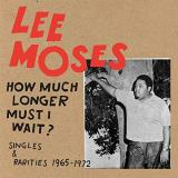 Lee Moses How Much Longer Must I Wait? Singles & Rarities 1965 1972 Lp