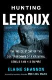 Elaine Shannon Hunting Leroux The Inside Story Of The Dea Takedown Of A Crimina