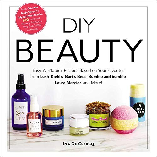 ina-de-clercq-diy-beauty-easy-all-natural-recipes-based-on-your-favorites-from-lush-kiehls-burts-bees-bumble-and-bumble-laura-mercier-and-more