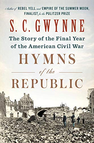 S. C. Gwynne Hymns Of The Republic The Story Of The Final Year Of The American Civil