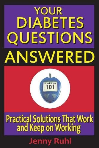 Jenny Ruhl Your Diabetes Questions Answered Practical Solutions That Work And Keep On Working