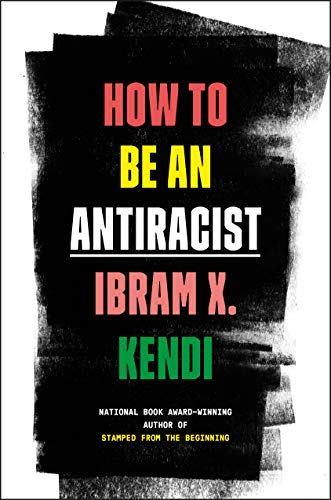 Ibram X. Kendi How To Be An Antiracist