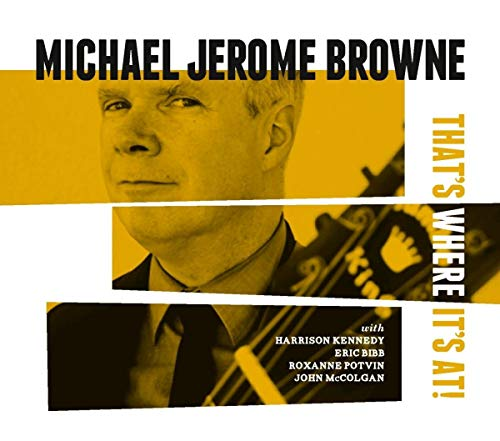 Michael Jerome Browne/That's Where It's At@.