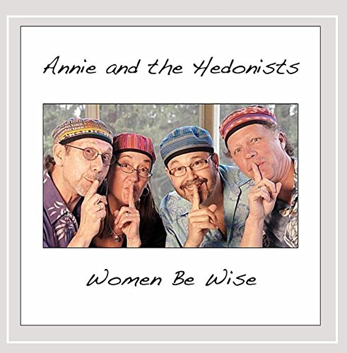 Annie & The Hedonists Women Be Wise