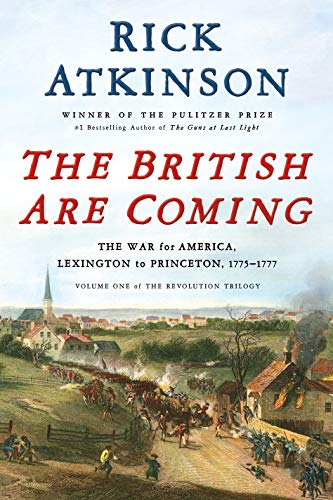 Rick Atkinson The British Are Coming The War For America Lexington To Princeton 1775