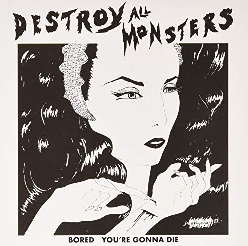 Destroy All Monsters Bored You're Gonna Die