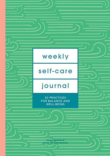 Katia Narain Phillips Weekly Self Care Journal (guided Journal) 52 Practices For Balance And Well Being