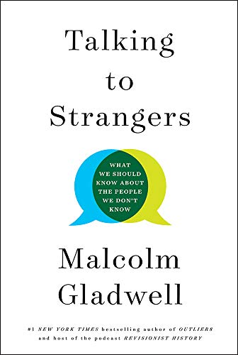 Malcolm Gladwell Talking To Strangers What We Should Know About The People We Don't Kno