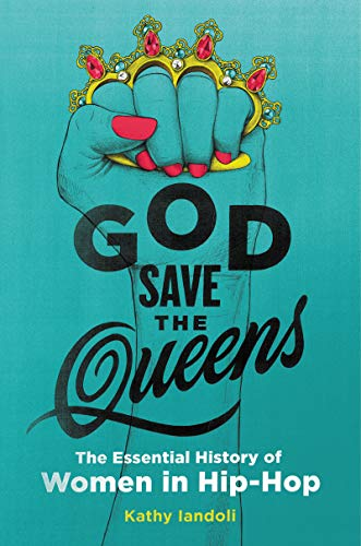 kathy-iandoli-god-save-the-queens-the-essential-history-of-women-in-hip-hop
