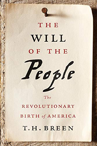 t-h-breen-the-will-of-the-people-the-revolutionary-birth-of-america