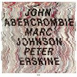 John Abercrombie Marc Johnson Peter Erskine John Abercrombie Marc Johnson Peter Erskine
