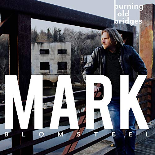 Mark Blomsteel Burning Old Bridges