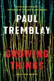 Paul Tremblay Growing Things And Other Stories