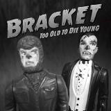 Bracket Too Old To Die Young