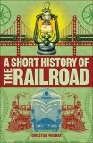 Christian Wolmar A Short History Of The Railroad