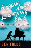 Ben Folds A Dream About Lightning Bugs A Life Of Music And Cheap Lessons