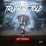 Kutt Calhoun Truth Be Told Explicit Version .