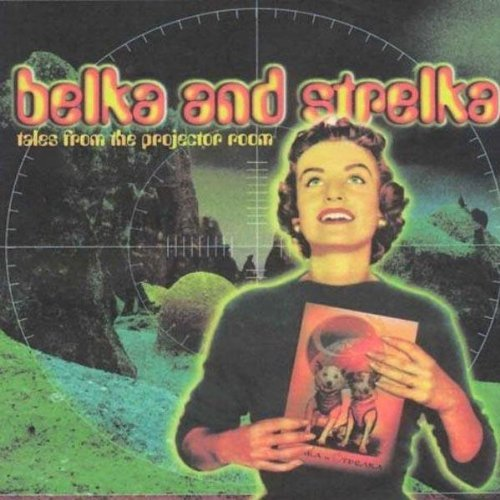 Belka & Strelka Tales From The Projector Room