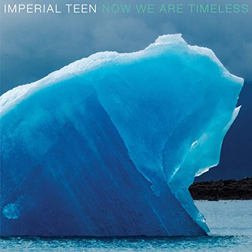 Imperial Teen Now We Are Timeless .