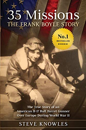 steve-knowles-35-missions-the-frank-boyle-story-the-true-story-of-an-american-b-17-ball-turret-gu