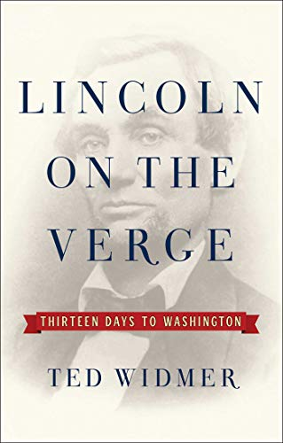 ted-widmer-lincoln-on-the-verge-thirteen-days-to-washington
