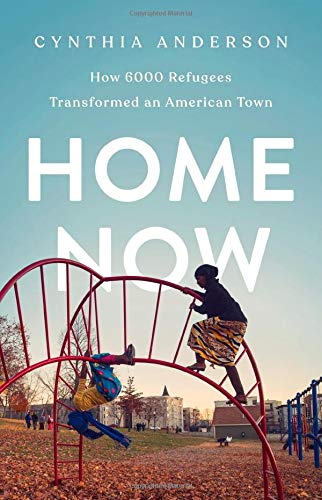 Cynthia Anderson Home Now How 6000 Refugees Transformed An American Town
