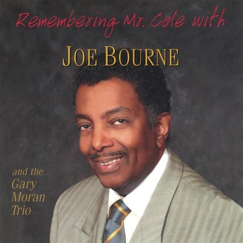 Joe Bourne Remembering Mr. Cole A Tribute T T Nat King Cole