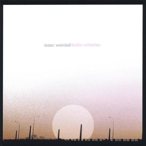 Isaac Wardell Bells & Whistles