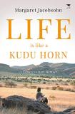 Margaret Jacobsohn Life Is Like A Kudu Horn A Conservation Memoir