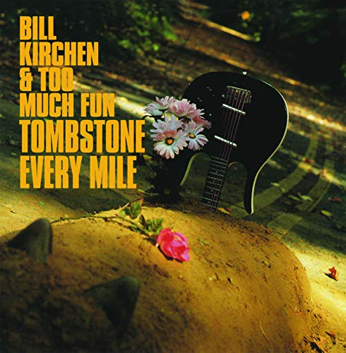 Bill Kirchen & Too Much Fun Tombstone Every Mile