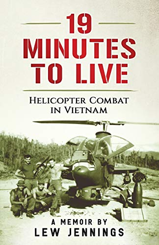 lew-jennings-19-minutes-to-live-helicopter-combat-in-vietnam-a-memoir-by-lew-jennings