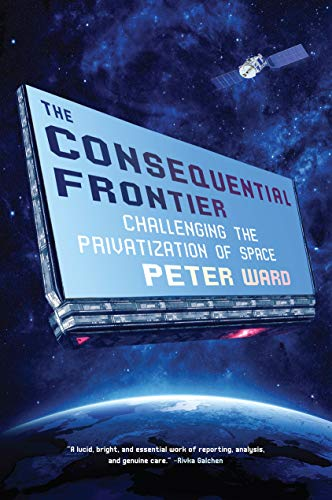 peter-ward-the-consequential-frontier-challenging-the-privatization-of-space