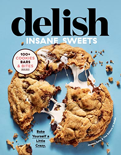 editors-of-delish-delish-insane-sweets-bake-yourself-a-little-crazy-100-cookies-bars-