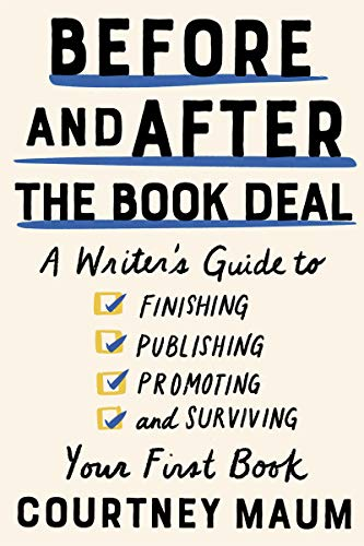 courtney-maum-before-and-after-the-book-deal-a-writers-guide-to-finishing-publishing-promot