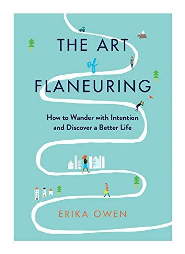 erika-owen-the-art-of-flaneuring-how-to-wander-with-intention-and-discover-a-bette