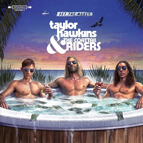Taylor Hawkins & The Coattail Riders Get The Money