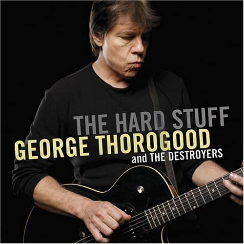 George & Destroyers Thorogood Hard Stuff