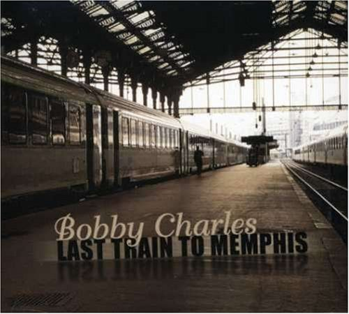 Bobby Charles Last Train To Memphis