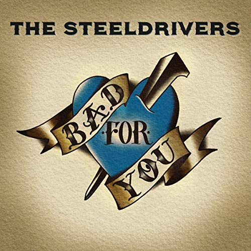 the-steeldrivers-bad-for-you