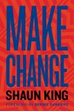 Shaun King Make Change How To Fight Injustice Dismantle Systemic Oppres