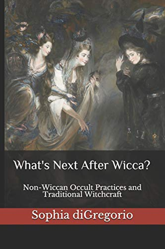 sophia-digregorio-whats-next-after-wicca-non-wiccan-occult-practices-and-traditional-witch