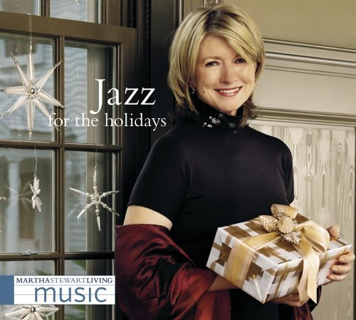 Martha Stewart Jazz For The Holidays Martha Stewart Living Music