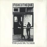 The Jazz Butcher Fishcotheque