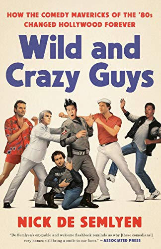 nick-de-semlyen-wild-and-crazy-guys-how-the-comedy-mavericks-of-the-80s-changed-hollywood-forever